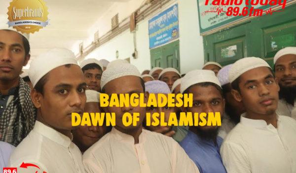 Bangladesh – dawn of Islamism